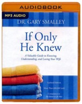 If Only He Knew: A Valuable Guide to Knowing, Understanding, and Loving Your Wife - unabridged audio book on MP3-CD