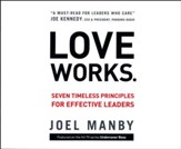 Love Works: Seven Timeless Principles for Effective Leaders - unabridged audio book on CD