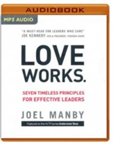 Love Works: Seven Timeless Principles for Effective Leaders - unabridged audio book on MP3-CD