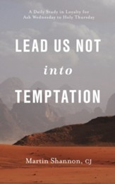 Lead Us Not Into Temptation: A Daily Study in Loyalty for Ash Wednesday to Holy Thursday