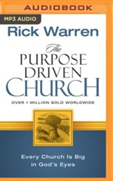 The Purpose Driven Church: Every Church Is Big in God's Eyes - unabridged audio book on MP3-CD