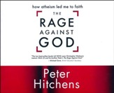 The Rage Against God: How Atheism Led Me to Faith - unabridged audio book on CD