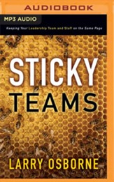 Sticky Teams: Keeping Your Leadership Team and Staff on the Same Page - unabridged audio book on MP3-CD