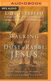 Walking in the Dust of Rabbi Jesus: How the Jewish Words of Jesus Can Change Your Life - unabridged audio book on MP3-CD