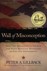 Wall of Misconception: Does the Separation of Church and State Mean the Separation of God and Government?