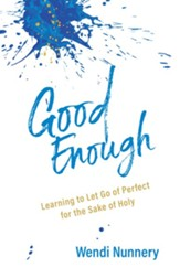 Good Enough: Learning to Let Go of Perfect for the Sake of Holy