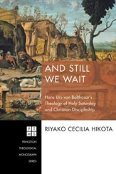 And Still We Wait: Hans Urs von Balthasar's Theology of Holy Saturday and Christian Discipleship