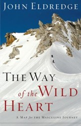 The Way of the Wild Heart: A Map for the Masculine Journey - eBook