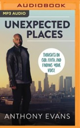 Unexpected Places: Thoughts on God, Faith, and Finding Your Voice - unabrodged audiobook on MP3-CD