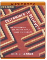 Determined to Believe: The Sovereignty of God, Freedom, Faith, and Human Responsibility - unabrodged audiobook on MP3-CD