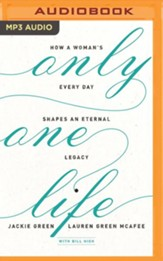 Only One Life: How a Woman's Every Day Shapes an Eternal Legacy - unabrodged audiobook on MP3-CD