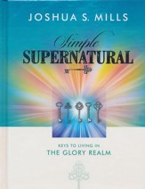 Simple Supernatural: Keys To Living In The Glory Realm