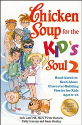 Chicken Soup for the Kid's Soul 2: Read-Aloud or Read-Alone Character-Building Stories for Kids Ages 6-10