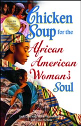 Chicken Soup for the African American Woman's Soul: Laughter, Love and Memories to Honor the Legacy of Sisterhood