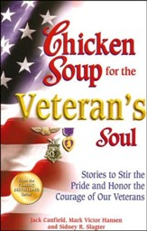 Chicken Soup for the Veteran's Soul: Stories to Stir the Pride and Honor the Courage of Our Veterans