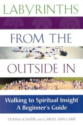 Labyrinths from the Outside In: Walking to Spiritual  Insight-A Beginners Guide