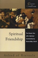 Spiritual Friendship: The Classic Text with a Spiritual Commentary by Dennis Billy