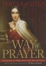 The Way of Prayer: Learning to Pray with the Our Father