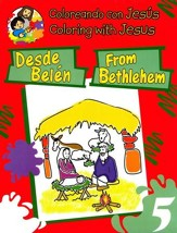 Colorando con Jesús: Desde Belén, Libro Bilingüe  (Coloring with Jesus: From Bethlehem, Bilingual BooK)