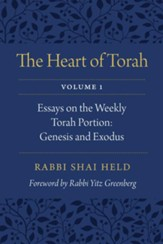 The Heart of Torah, Volume 1: Essays on the Weekly Torah Portion, Genesis and Exodus