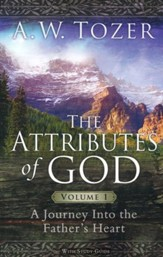 The Attributes of God, Volume 1: A Journey into the Father's Heart, with Study Guide