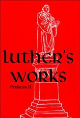 Luther's Works [LW], Volume 60: Prefaces II 1532-1545