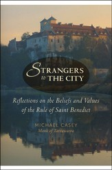 Strangers to the City: Reflections on the Beliefs and Values of the Rule of Saint Benedict, Revised Edition