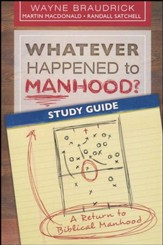 Whatever Happened to Manhood Study Guide; A Return to Biblical Manhood