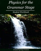 Physics for the Grammar Stage Student Workbook