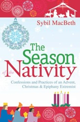 The Season of the Nativity: Confessions and Practices of an Advent Extremist