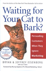 Waiting for Your Cat to Bark?: Persuading Customers When They Ignore Marketing - eBook