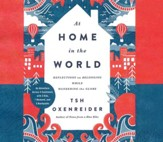 At Home in the World: Reflections on Belonging While Wandering the Globe - unabridged audio book on CD