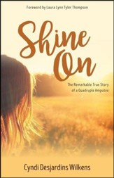 Shine On: The Remarkable True Story of a Quadruple Amputee