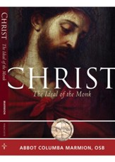 Christ, the Ideal of the Monk: Spiritual Conferences on the Monastic and Religious Life