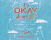 It's Okay About It: Lessons from a Remarkable Five-Year-Old About Living Life Wide Open - unabridged audio book on CD
