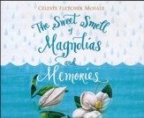 The Sweet Smell of Magnolias and Memories - unabridged audio book on CD