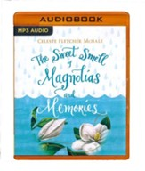 The Sweet Smell of Magnolias and Memories - unabridged audio book on MP3-CD