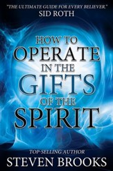 How to Operate in the Gifts of the Spirit: Making Spiritual Gifts Easy to Understand - eBook