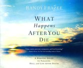 What Happens After You Die: A Biblical Guide to Paradise, Hell, and Life After Death - unabridged audio book on CD