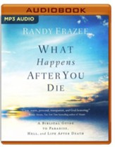 What Happens After You Die: A Biblical Guide to Paradise, Hell, and Life After Death - unabridged audio book on MP3-CD
