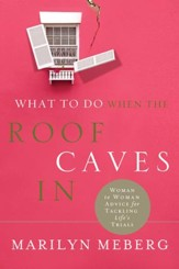 What to Do When the Roof Caves In: Woman-to-Woman Advice for Tackling Life's Trials - eBook