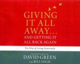 Giving It All Away...and Getting It All Back Again: The Way of Living Generously - unabridged audio book on CD