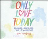 Only Love Today: Reminders to Breathe More, Stress Less, and Choose Love - unabridged audio book on CD