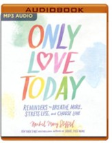 Only Love Today: Reminders to Breathe More, Stress Less, and Choose Love - unabridged audio book on MP3-CD