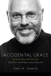Accidental Grace: Poetry, Prayers, and Psalms