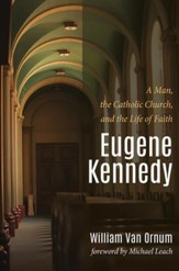 Eugene Kennedy: A Man, the Catholic Church, and the Life of Faith