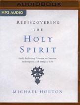 Rediscovering the Holy Spirit: God's Perfecting Presence in Creation, Redemption, and Everyday Life - unabridged audio book on MP3-CD