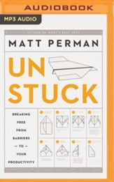 How to Get Unstuck: Breaking Free from Barriers to Your Productivity - unabridged audio book on MP3-CD