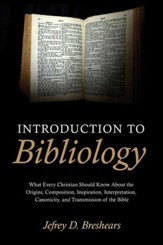 Introduction to Bibliology: What Every Christian Should Know About the Origins, Composition, Inspiration,
