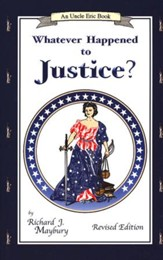 Whatever Happened to Justice? An Uncle Eric Book, Revised Edition